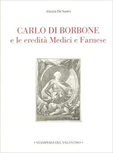 Carlo di Borbone e le eredità dei Medici e dei Farnese di Alessia De Sanctis